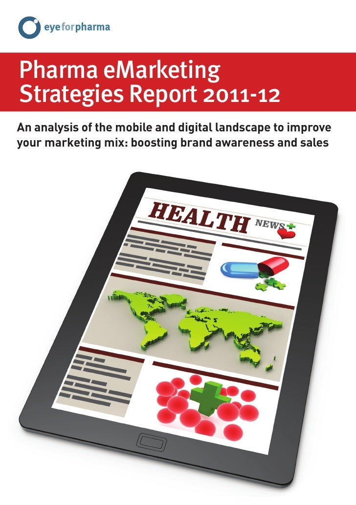 Pharma eMarketingStrategies Report 2011-12An analysis of the mobile and digital landscape to improveyour marketing mix: bo...