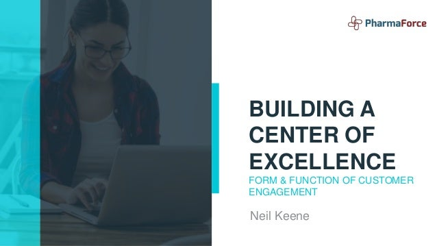 BUILDING A CENTER OF EXCELLENCE FORM & FUNCTION OF CUSTOMER ENGAGEMENT Neil Keene