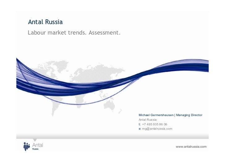 Antal RussiaLabour market trends. Assessment.                                    Michael Germershausen | Managing Director...