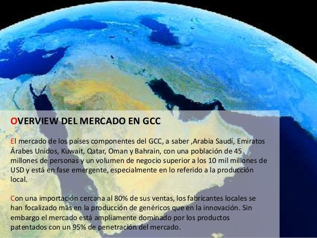 OVERVIEW DEL MERCADO EN GCC El mercado de los países componentes del GCC, a saber ,Arabia Saudí, Emiratos Árabes Unidos, K...