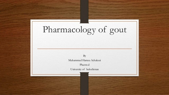 Pharmacology of gout By Muhammad Hamza Achakzai Pharm-d University of balochistan