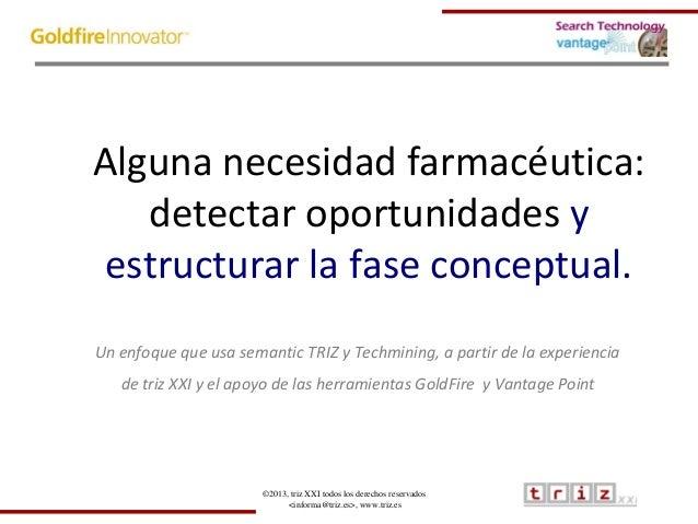 ©2013, triz XXI todos los derechos reservados<informa@triz.es>, www.triz.esAlguna necesidad farmacéutica:detectar oportuni...