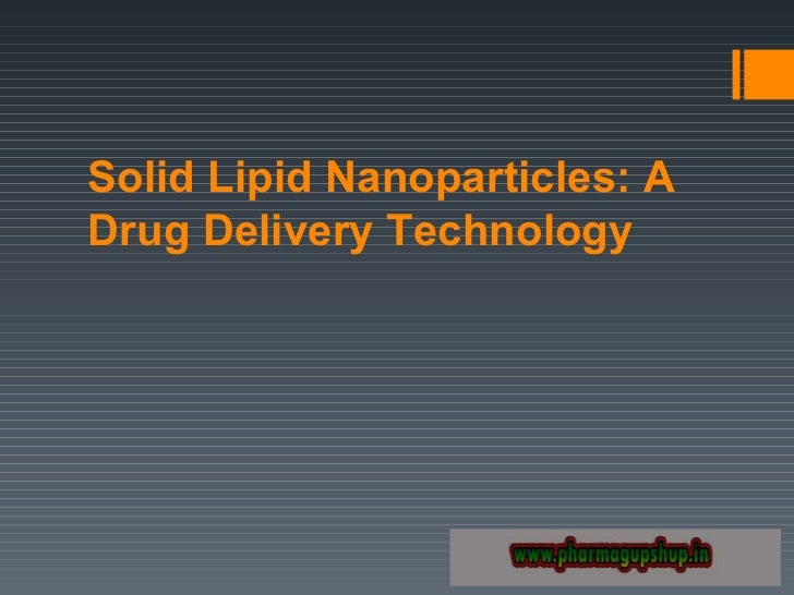 solid lipid nanoparticles thesis Solid lipid nanoparticles production procedure the major problem for the slns to be introduced to the market is the use of excipients having no accepted status.