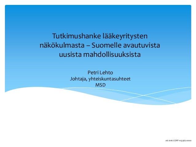 Petri Lehto Johtaja, yhteiskuntasuhteet MSD Tutkimushanke lääkeyritysten näkökulmasta – Suomelle avautuvista uusista mahdo...