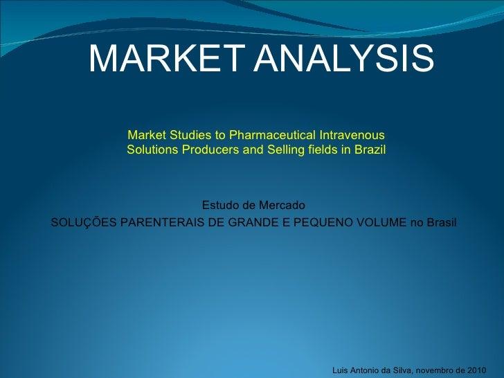 MARKET ANALYSIS Estudo de Mercado SOLUÇÕES PARENTERAIS DE GRANDE E PEQUENO VOLUME no Brasil Luis Antonio da Silva, novembr...