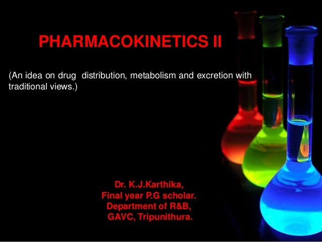 PHARMACOKINETICS II (An idea on drug distribution, metabolism and excretion with traditional views.) Dr. K.J.Karthika, Fin...