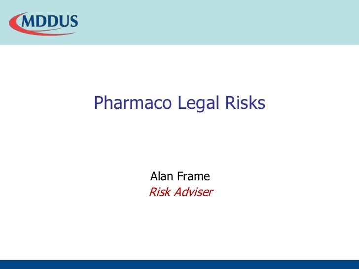 Pharmaco Legal Risks<br />Alan Frame<br />Risk Adviser<br />