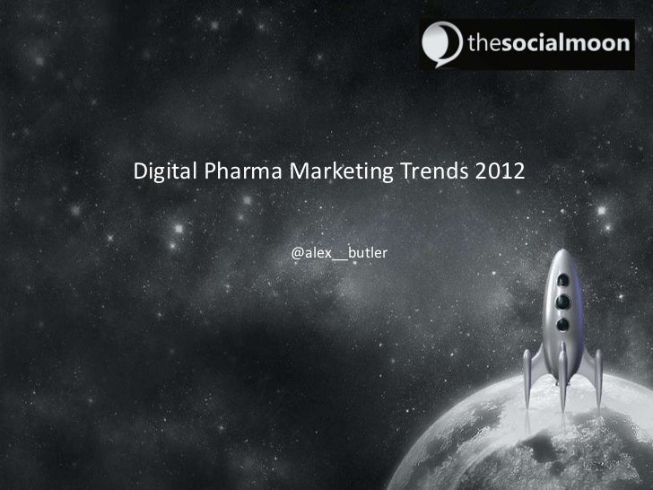 Digital Pharma Marketing Trends 2012              @alex__butler