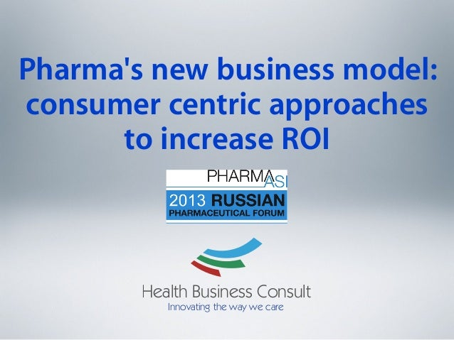 Pharmas new business model:consumer centric approachesto increase ROIHealth Business ConsultInnovating the way we care