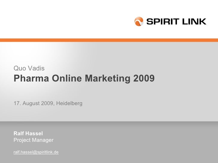 Ralf Hassel Project Manager [email_address] Quo Vadis Pharma Online Marketing 2009 17. August 2009, Heidelberg