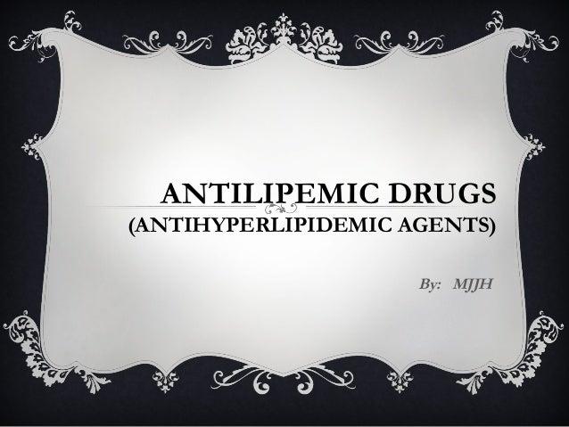 ANTILIPEMIC DRUGS (ANTIHYPERLIPIDEMIC AGENTS) By: MJJH