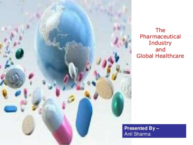 The     Pharmaceutical        Industry           and    Global HealthcarePresented By –Anil Sharma