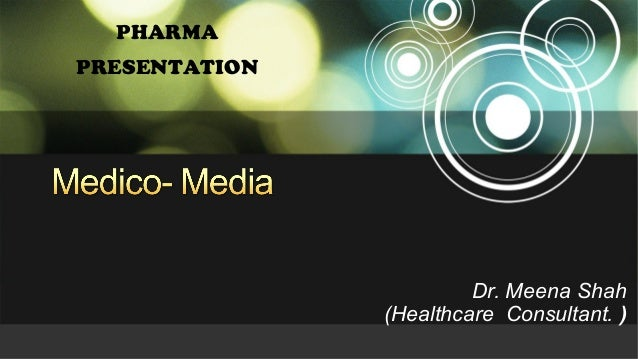 Dr. Meena Shah (Healthcare Consultant. ) PHARMA PRESENTATION