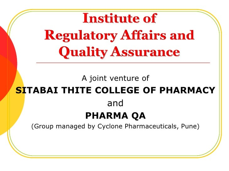 Institute of Regulatory Affairs and Quality Assurance<br />A joint venture of <br />SITABAI THITE COLLEGE OF PHARMACY<br /...