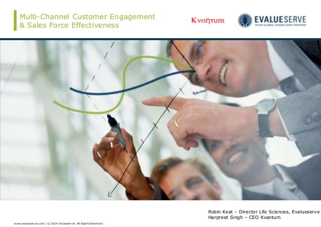 www.evalueserve.com | © 2014 Evalueserve. All Rights Reserved Multi-Channel Customer Engagement & Sales Force Effectivenes...