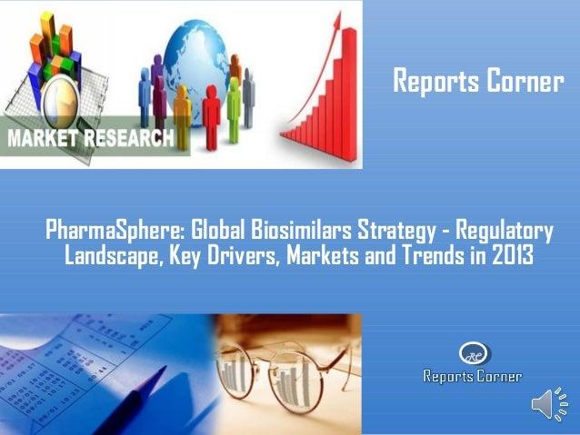 RCReports CornerPharmaSphere: Global Biosimilars Strategy - RegulatoryLandscape, Key Drivers, Markets and Trends in 2013