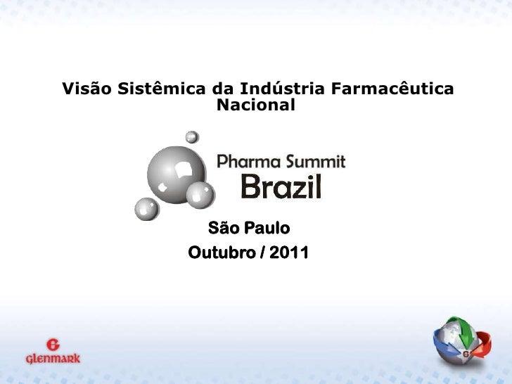 Visão Sistêmica da Indústria Farmacêutica                Nacional               São Paulo             Outubro / 2011