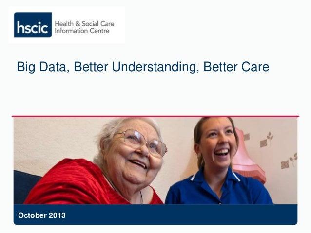 Big Data, Better Understanding, Better Care October 2013