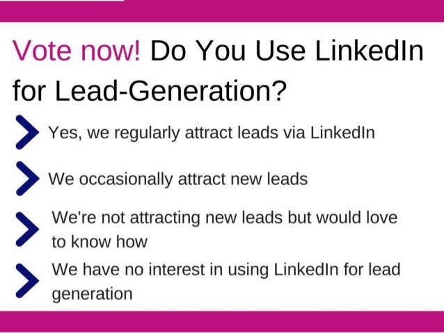 Vote now!  Do You Use Linkedln for Lead—Generation?    Yes,  we regularly attract leads via Linkedln   We occasionally att...