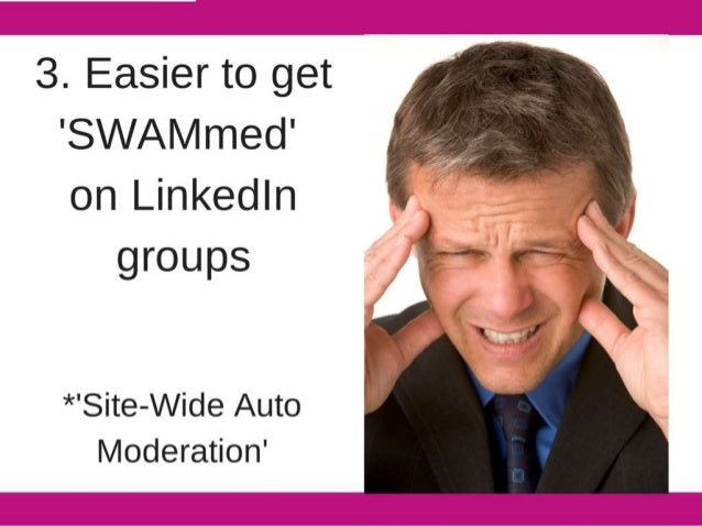 3. Easier to get 'SWAI/ Imed' on Linkedln  groups  *'Site-Wide Auto Moderation'
