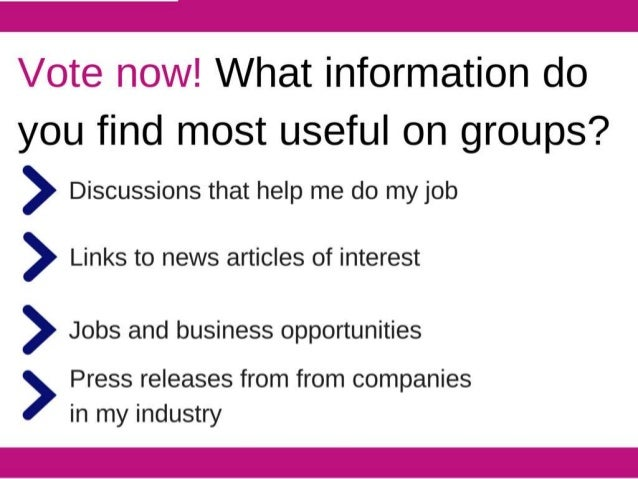 Vote now!  What information do  you find most useful on groups?  > Discussions that help me do my job  > Links to news art...