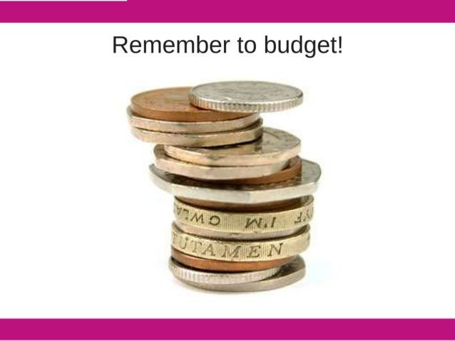 Remember to budget!
