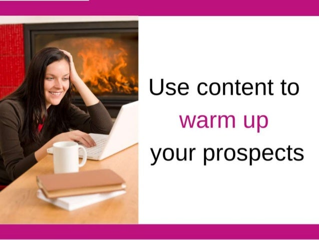 Use content to  cm   your prospects  /