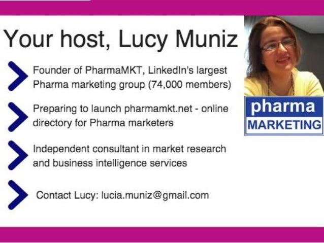Your host,  Lucy Muniz   , »  Founder of PharmaMKT,  Linked| n's largest  _ ' I'.   Pharma marketing group (74,000 members...