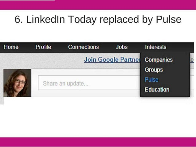 6. Linkedln Today replaced by Pulse                 Profile Connections Jobs  Join Goo le Partne Companies ' Groups     Edu...