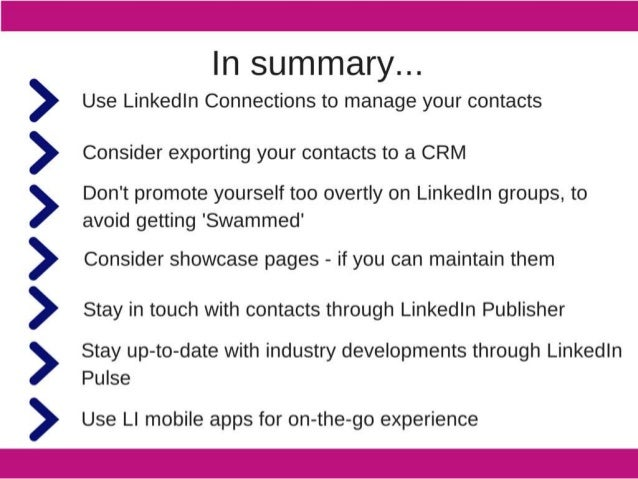 In summary. ..  > Use Linkedln Connections to manage your contacts  > Consider exporting your contacts to a CRM  > Don't p...