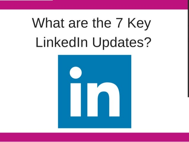 What are the 7 Key Linl<edIn Updates?