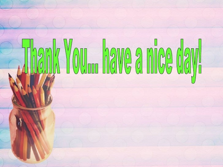 Thank You... have a nice day!