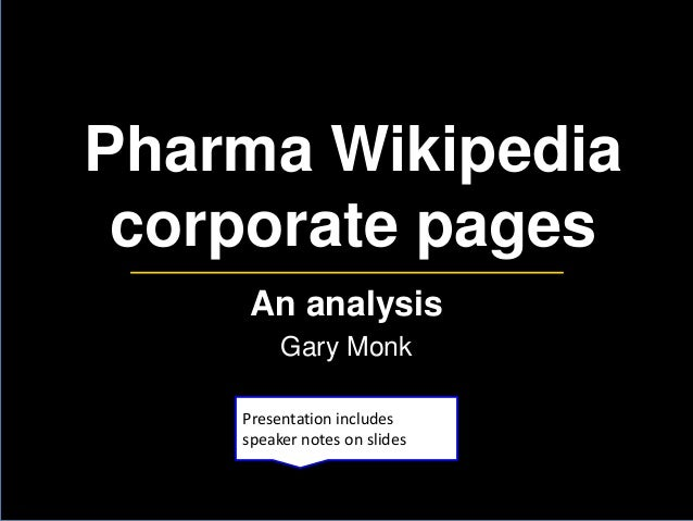 Pharma Wikipedia corporate pages An analysis Gary Monk Presentation includes speaker notes on slides