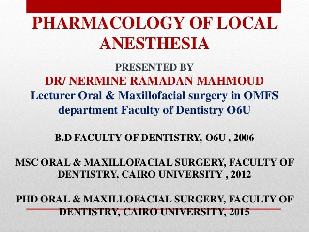 PHARMACOLOGY OF LOCAL ANESTHESIA PRESENTED BY DR/ NERMINE RAMADAN MAHMOUD Lecturer Oral & Maxillofacial surgery in OMFS de...