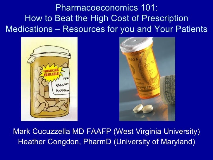 Pharmacoeconomics 101: How to Beat the High Cost of Prescription Medications – Resources for you and Your Patients Mark Cu...