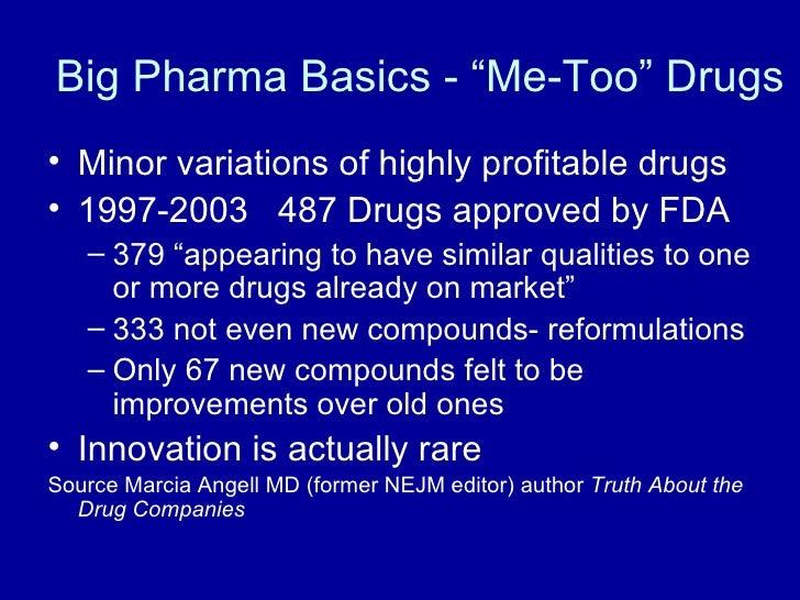 """Big Pharma Basics - """"Me-Too"""" Drugs <ul><li>Minor variations of highly profitable drugs </li></ul><ul><li>1997-2003  487 Dr..."""