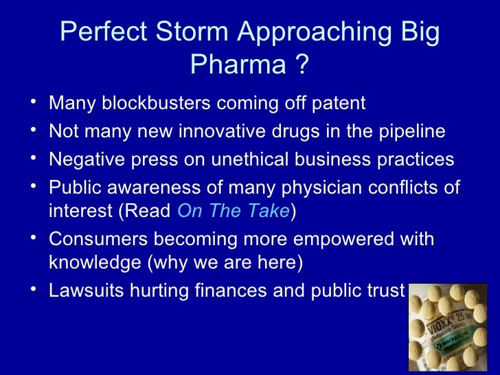 Perfect Storm Approaching Big Pharma ? <ul><li>Many blockbusters coming off patent </li></ul><ul><li>Not many new innovati...