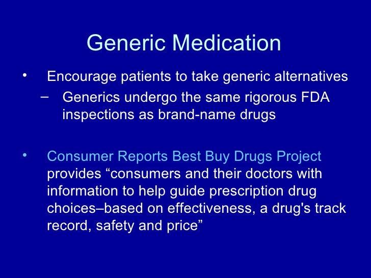 Generic Medication <ul><li>Encourage patients to take generic alternatives </li></ul><ul><ul><li>Generics undergo the same...