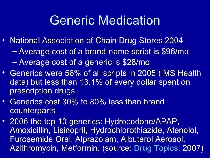 Generic Medication <ul><li>National Association of Chain Drug Stores 2004 </li></ul><ul><ul><li>Average cost of a brand-na...