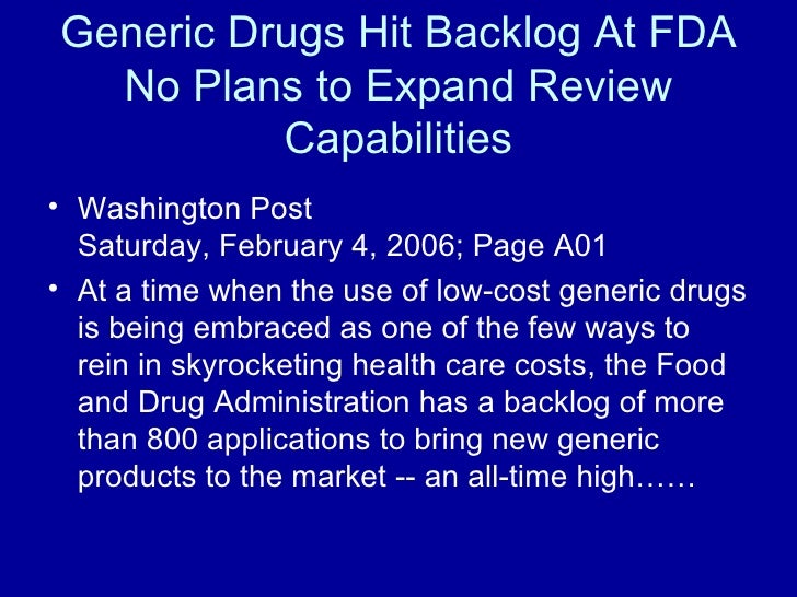 Generic Drugs Hit Backlog At FDA No Plans to Expand Review Capabilities <ul><li>Washington Post  Saturday, February 4, 200...