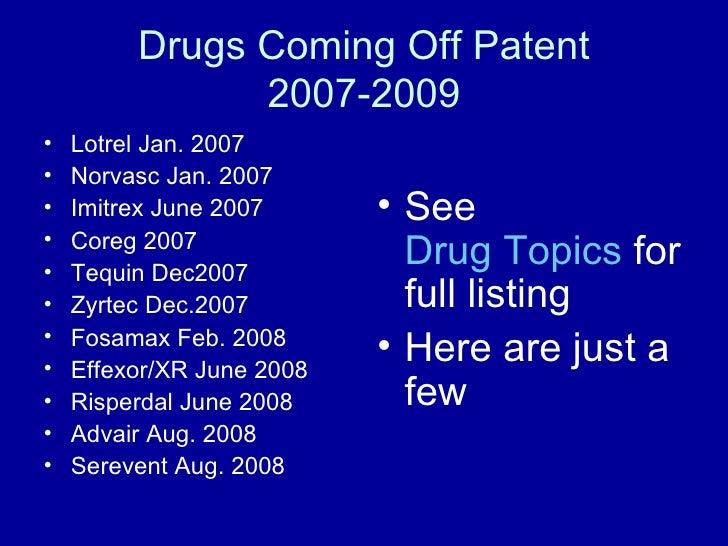 Drugs Coming Off Patent 2007-2009 <ul><li>Lotrel Jan. 2007 </li></ul><ul><li>Norvasc Jan. 2007 </li></ul><ul><li>Imitr...