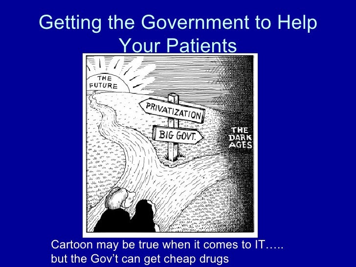 Getting the Government to Help Your Patients Cartoon may be true when it comes to IT….. but the Gov't can get cheap drugs