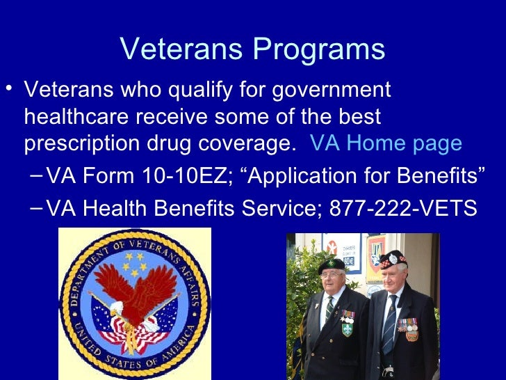 Veterans Programs <ul><li>Veterans who qualify for government healthcare receive some of the best prescription drug covera...