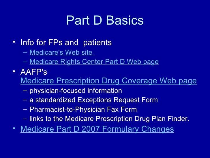 Part D Basics <ul><li>Info for FPs and  patients </li></ul><ul><ul><li>Medicare's Web site  </li></ul></ul><ul><ul><li>Med...
