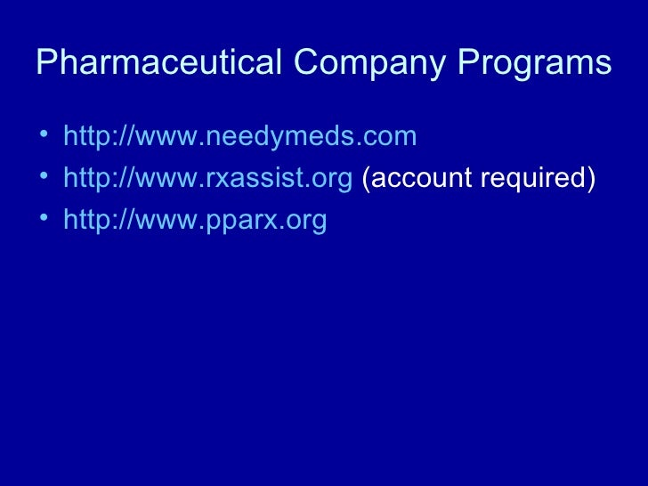 Pharmaceutical Company Programs <ul><li>http:// www.needymeds.com </li></ul><ul><li>http:// www.rxassist.org   (account re...