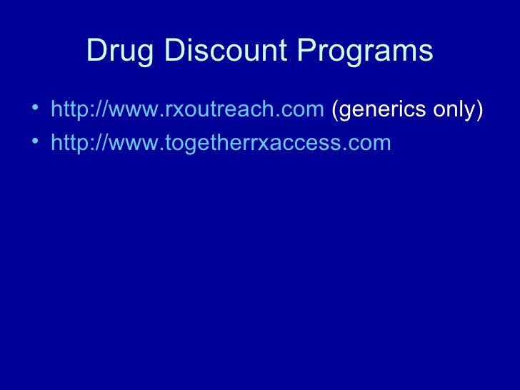 Drug Discount Programs <ul><li>http:// www.rxoutreach.com   (generics only) </li></ul><ul><li>http:// www.togetherrxaccess...