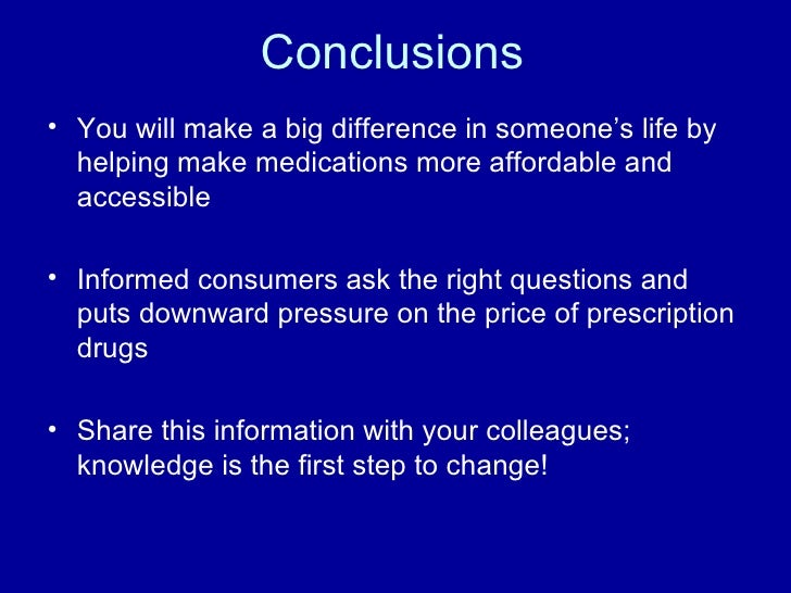 Conclusions <ul><li>You will make a big difference in someone's life by helping make medications more affordable and acces...