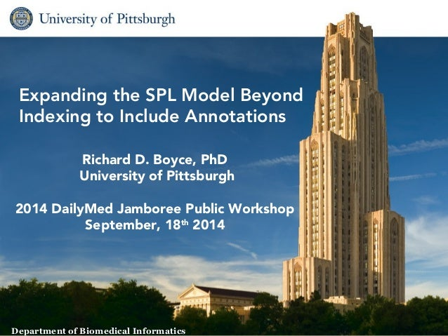 Expanding the SPL Model Beyond  Indexing to Include Annotations  Richard D. Boyce, PhD  University of Pittsburgh  2014 Dai...