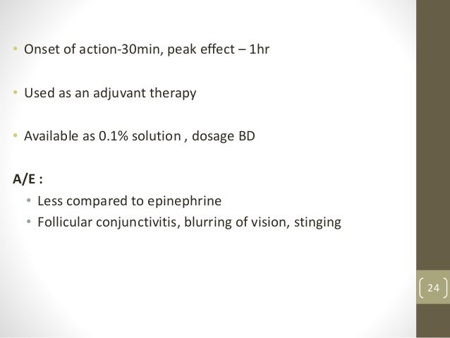 • Onset of action-30min, peak effect – 1hr • Used as an adjuvant therapy • Available as 0.1% solution , dosage BD A/E : • ...