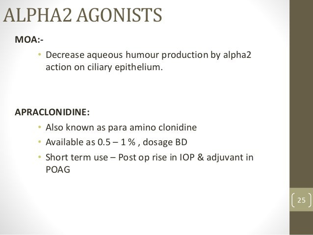ALPHA2 AGONISTS MOA:- • Decrease aqueous humour production by alpha2 action on ciliary epithelium. APRACLONIDINE: • Also k...